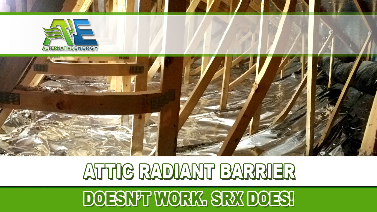 Attic Radiant Barrier Doesn T Work Srx Does