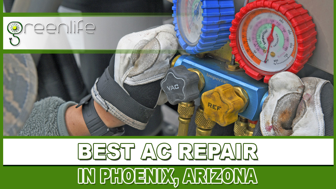Best Ac Repair Phoenix Reviews Greenlife Energy Experts