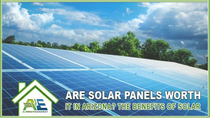 Are Solar Panels Worth It In Arizona